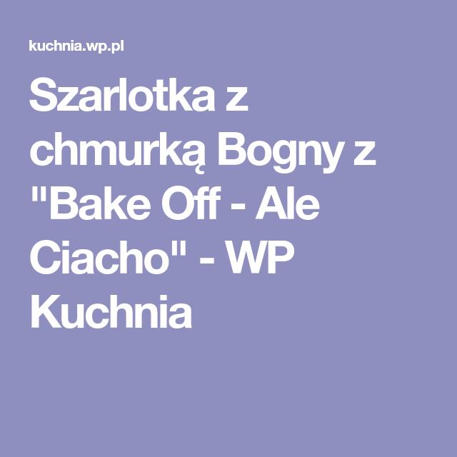 Szarlotka Z Chmurka Bogny Z Bake Off Ale Ciacho Wp Kuchnia Ale Baking Food And Drink