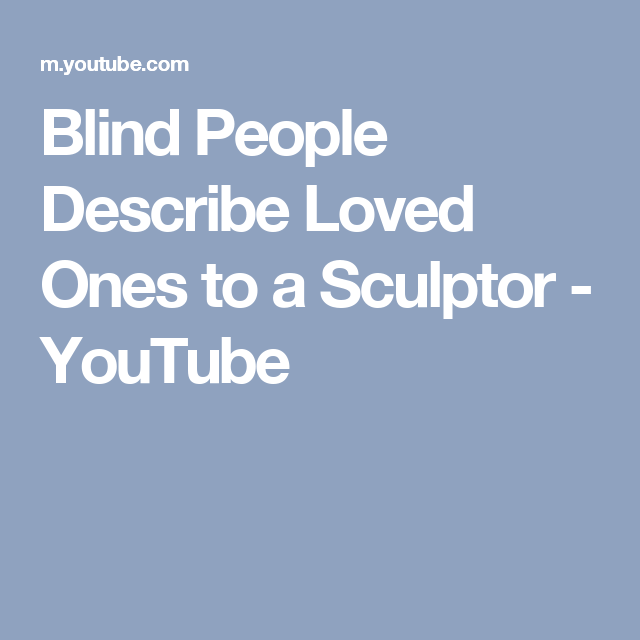 Blind People Describe Loved Ones To A Sculptor Youtube