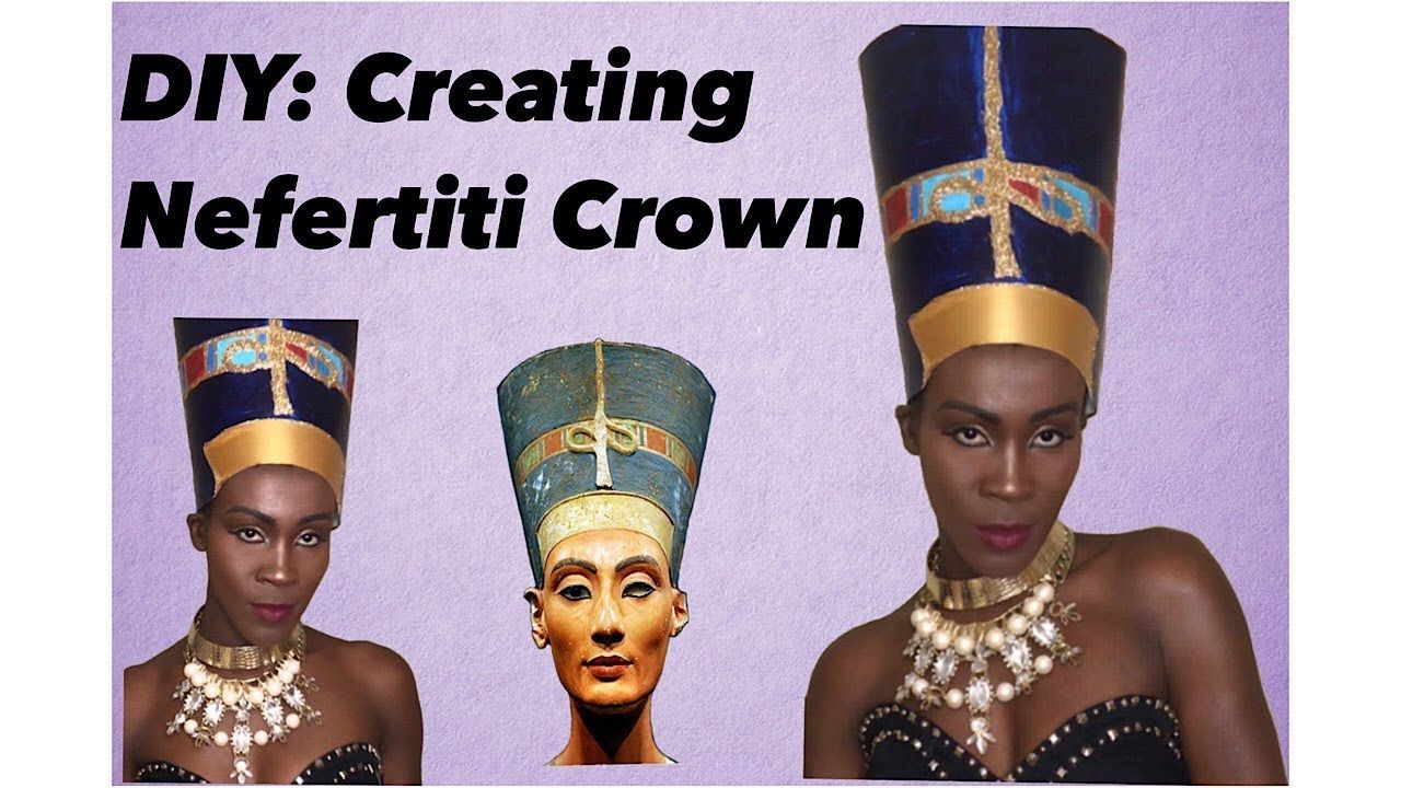 Diy Creating African Queen Nefertiti Crown And Look Youtube Nefertiti African Queen Queen Nefertiti