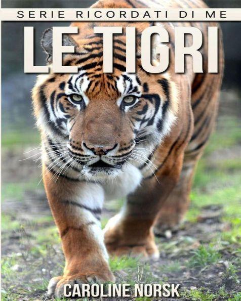 Le tigri: Libro sui Le tigri per Bambini con Foto Stupende & Storie Divertenti