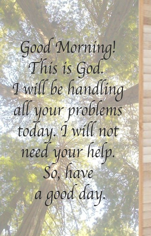 Love These Bamboo Art Pictures     Good Morning! This is God. I will be handling all your problems today. I will not need your help. So, have a good day. Printed on metallic pearl paper and hand mounted on a 5x8 bamboo wood.  $19.98 plus S & H