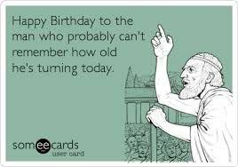 Happy Birthday Old Man Happy Birthday Quotes For Him Funny Happy Birthday Meme Birthday Quotes Funny For Him
