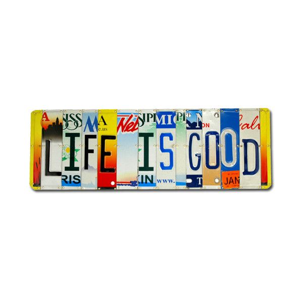 Life Is Good Handmade Recycled License Plate Art Sign
