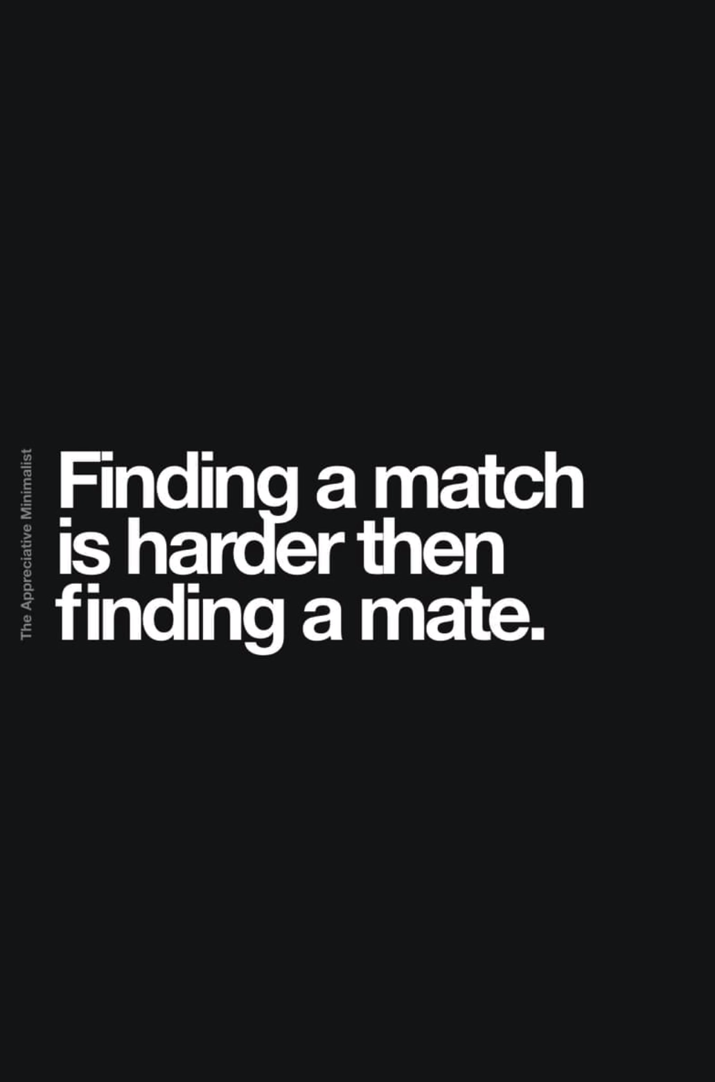 Finding a match is harder then finding a mate