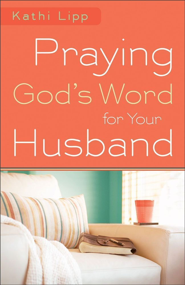 """Praying God's Word for Your Husband"" by Kathi Lipp (2012)"