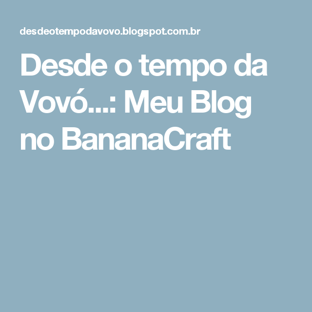 Desde o tempo da Vovó...: Meu Blog no BananaCraft