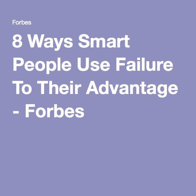 8 Ways Smart People Use Failure To Their Advantage