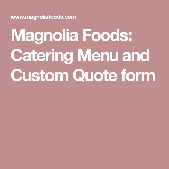 Magnolia Foods Catering Menu And Custom Quote Form  Catering