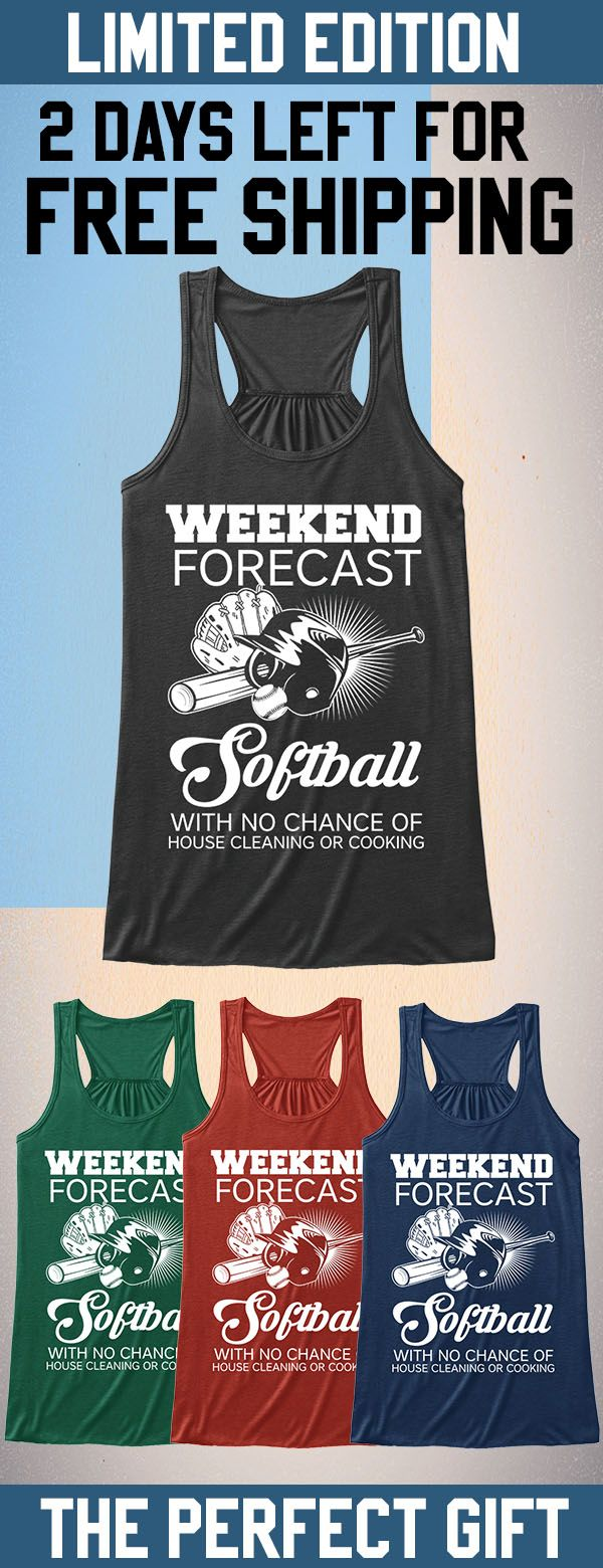 Weekend Forecast Softball Limited Edition Only 2 Days Left For Free Shipping Get It Now Baseball Shirts Softball Cool Tees