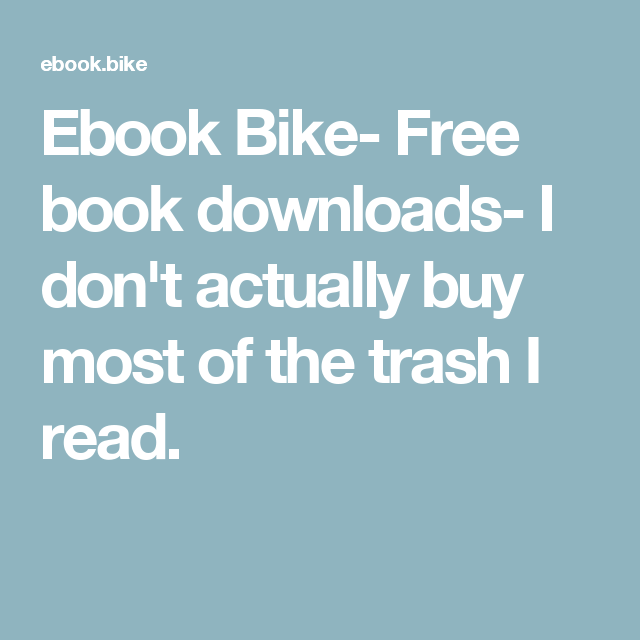 Ebook Bike- Free book downloads- I don't actually buy most