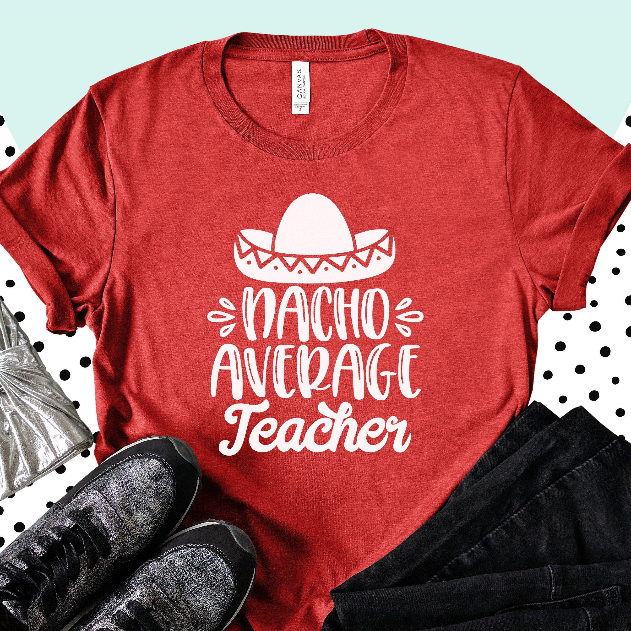 33bce775aec68 Nacho Average Teacher - Teacher Shirts - Cinco De Mayo Shirt ...