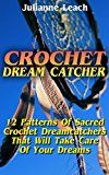 Free Kindle Book -   Crochet Dream Catcher: 15 Patterns Of Sacred Crochet Dreamcatchers That Will Take Care Of Your Dreams: (Crochet Hook A, Crochet Accessories, Crochet Patterns, ... Crochet Books, Easy Crocheting For Dummie