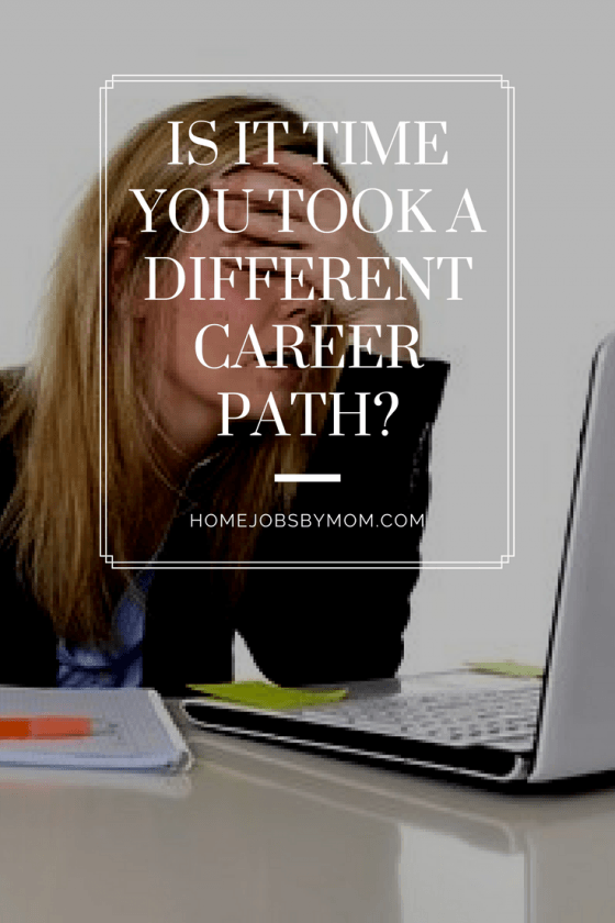Is It Time You Took A Different Career Path Home Jobs By Mom Different Careers Career Path Career