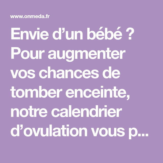 Calculer Sa Date D Ovulation Et Periode De Fertilite Bebe