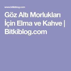 Göz Altı Morlukları İçin Elma ve Kahve | Bitkiblog.com