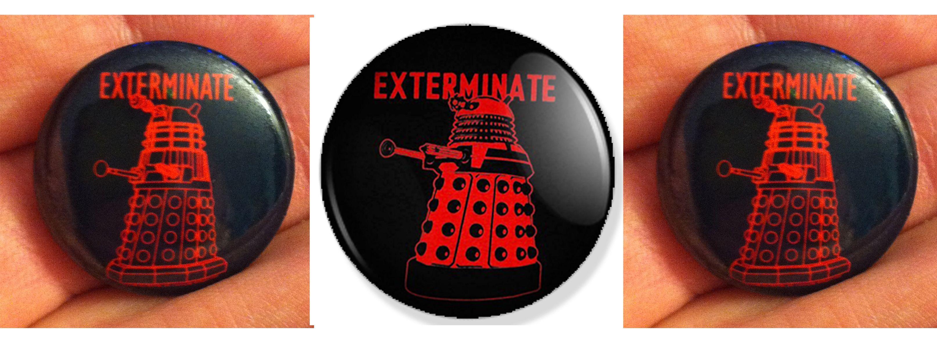 DOCTOR WHO, DALEK, EXTERMINATE BUTTON BADGE, BLACK