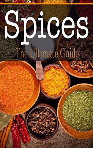 Spices: The Ultimate Guide - http://spicegrinder.biz/spices-the-ultimate-guide/