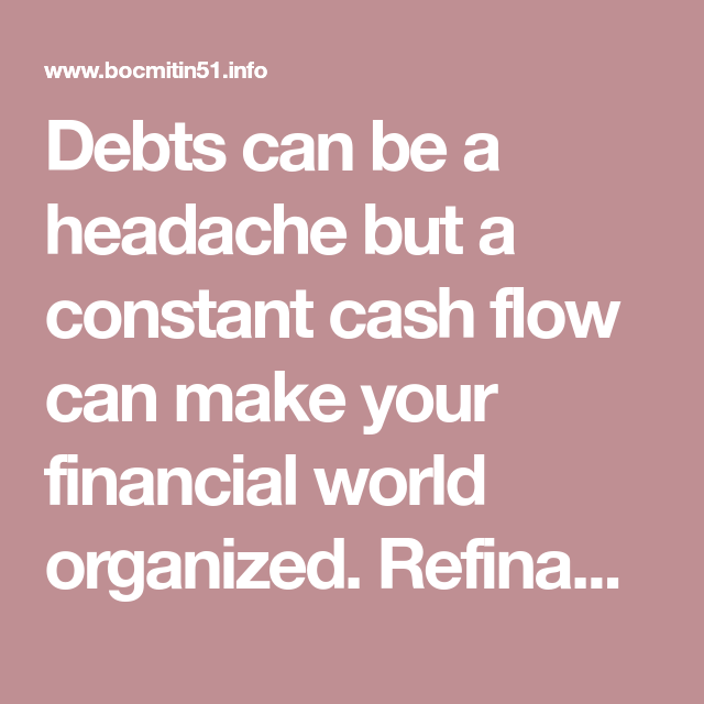Debts Can Be A Headache But A Constant Cash Flow Can Make