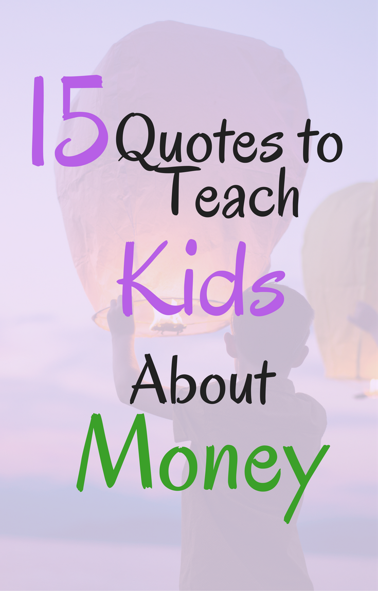 15 Quotes To Teach Kids About Money High Five Dad Saving Money Quotes Money Quotes Saving Quotes
