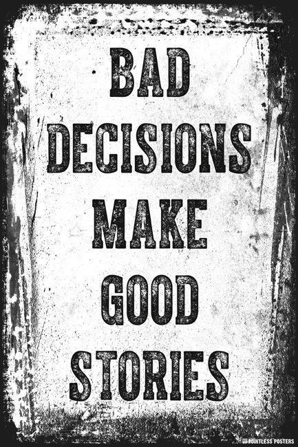 Bad Decisions Make Good Stories Poster Funny quotes, Sex quotes - old fashioned wanted poster