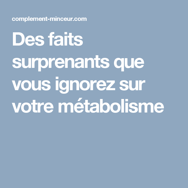 Des faits surprenants que vous ignorez sur votre métabolisme