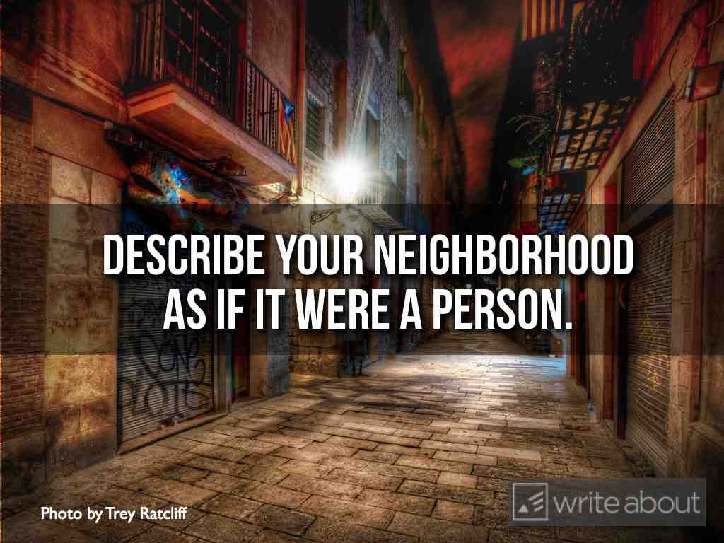 Describe Your Neighborhood As If It Were A Person  Pen To Paper  Describe Your Neighborhood As If It Were A Person Health Education Essay also A Modest Proposal Essay  In An Essay What Is A Thesis Statement
