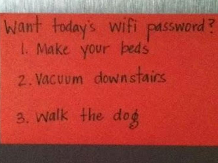 Parenting trick:..chores = wifi password...genius!!  Let me just stick that in my back pocket...