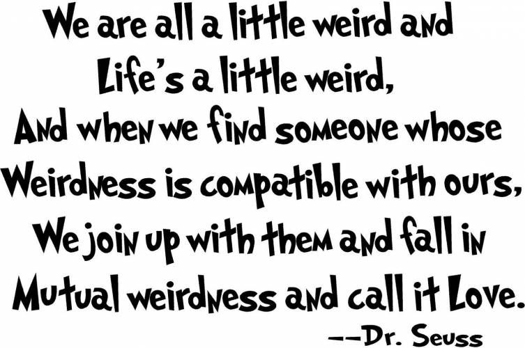 Dr Seuss Quotes About Love Dr Seuss Quote Love Weird  Words To Live Pinterest  Wise
