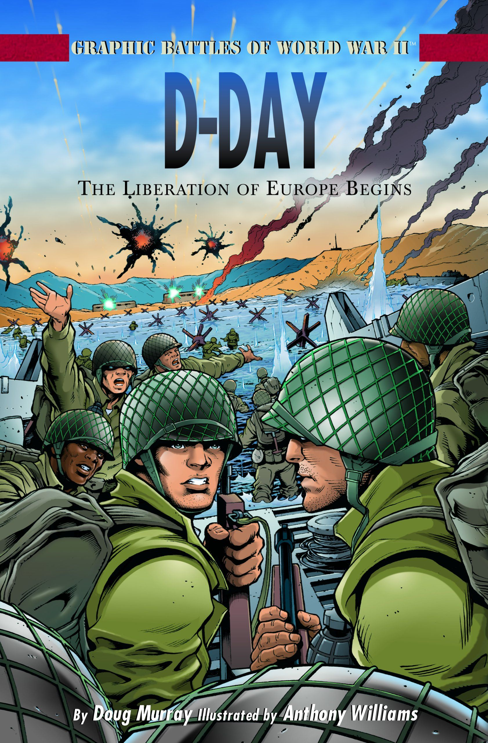 D Day The Liberation Of Europe Begins Graphic Battles Of
