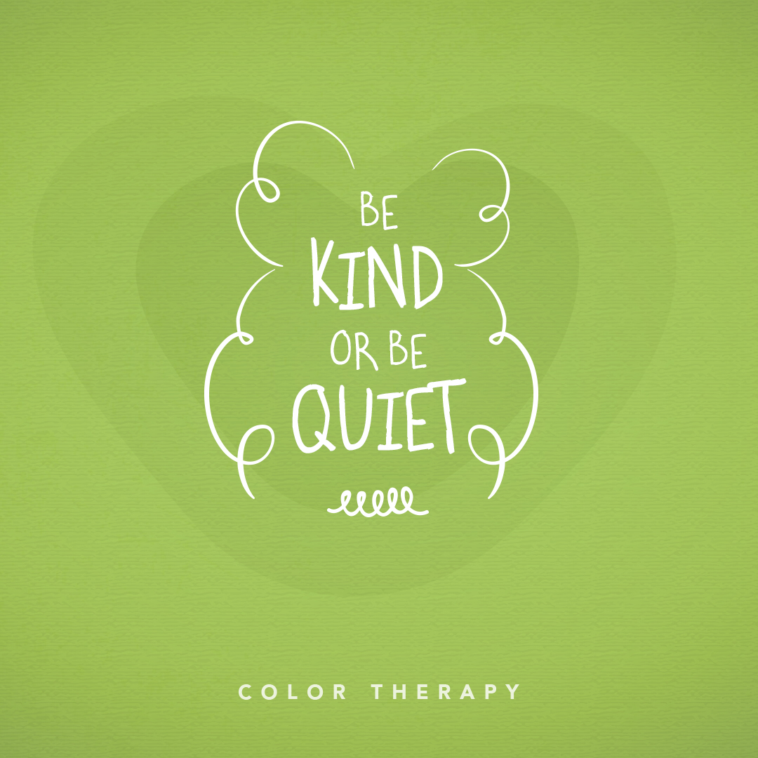 Be kind or be quiet. 💚😀 ********* Start 🎨 coloring with