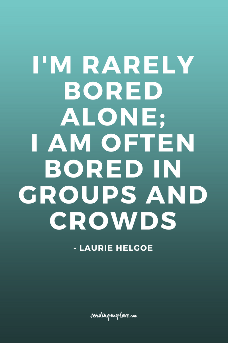 I M Rarely Bored Alone I Am Often Bored In Groups And Crowds Find Quotes Relationship Advice And Gift Distance Relationship Quotes Ldr Quotes Study Quotes