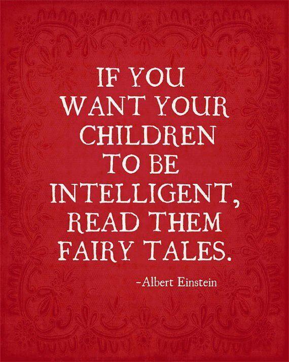 Si quieres que tus hijos sean inteligentes. Leeles cuentos de hadas. Albert Einstein.