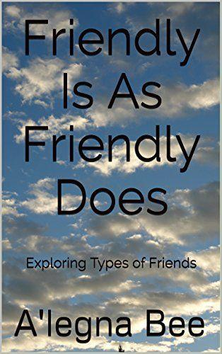 Friendly Is As Friendly Does: Exploring Types of Friends ... https://www.amazon.com/dp/B015WXYNIE/ref=cm_sw_r_pi_dp_x_IsJ.ybY2W7APF