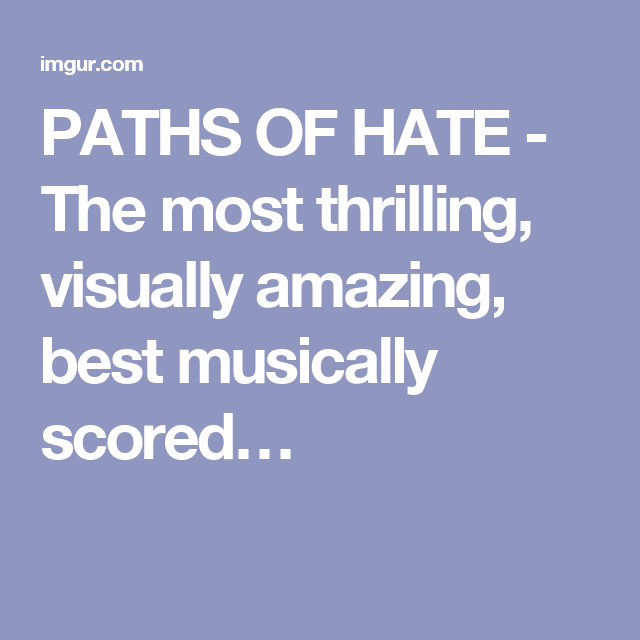 PATHS OF HATE - The most thrilling, visually amazing, best musically scored…