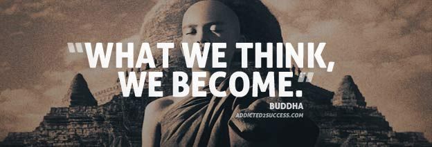 What we think, We become :) http://addicted2success.com/quotes/the-top-60-buddha-quotes/