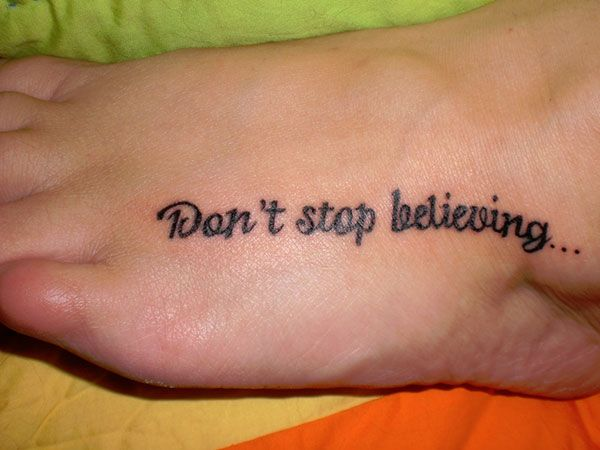 77a1f9b1f dont stop believing 25 Refined Foot Tattoos Quotes | Renee's | Foot ...