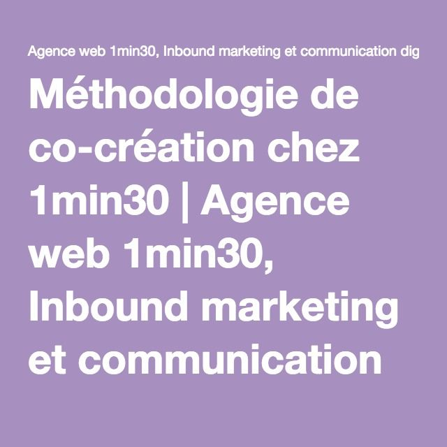 Méthodologie de co-création chez 1min30 | Agence web 1min30, Inbound marketing et communication digitale 360°