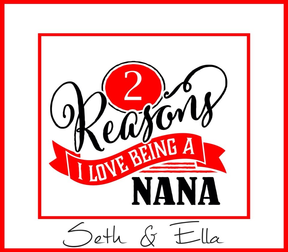 Download Reasons I love being a nana #personalised #myvinyldesigner ...