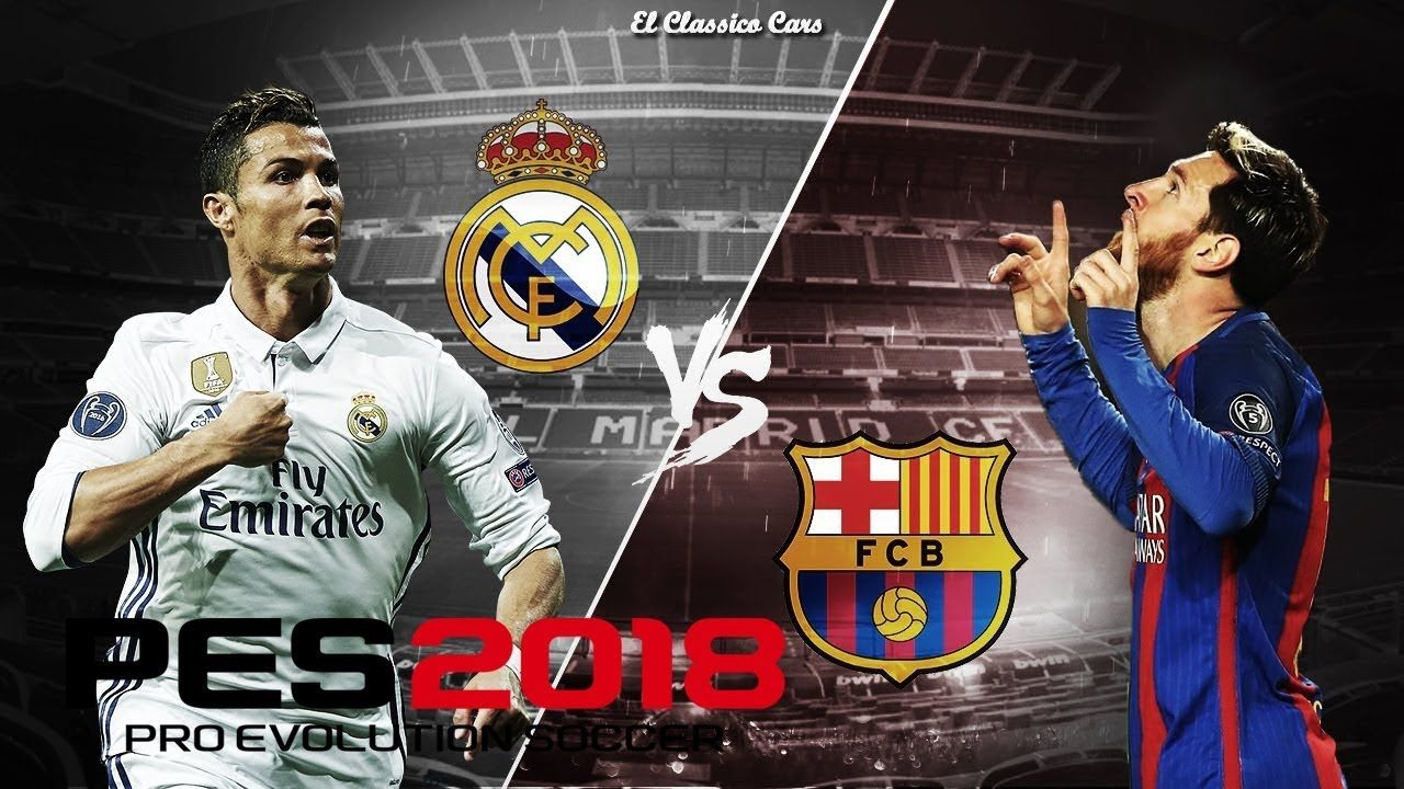 Guess Pes 2018 Real Madrid Vs Barcelona El Clasico 2018 Full