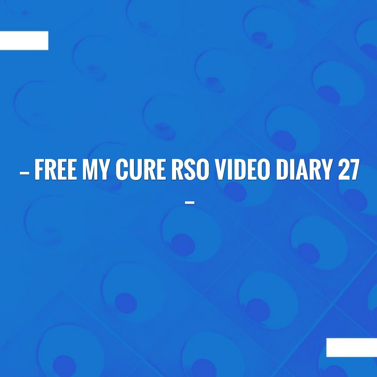 Just In Free My Cure Rso Video Diary 27 Https Freemycure