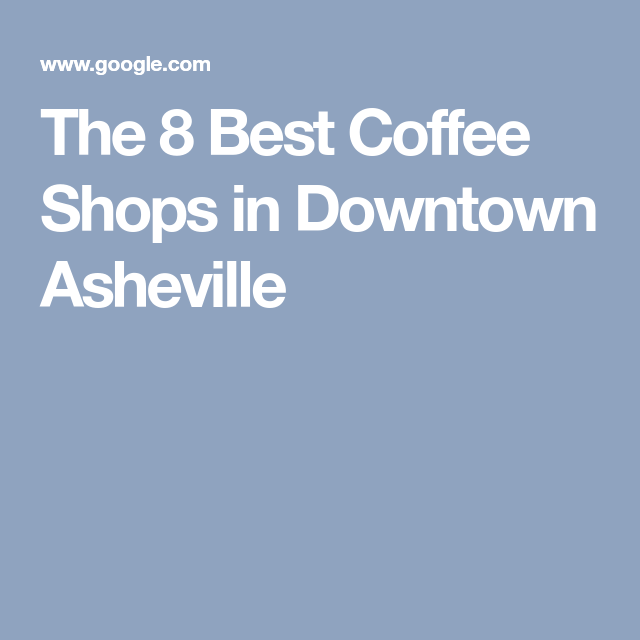 The 8 Best Coffee Shops in Downtown Asheville