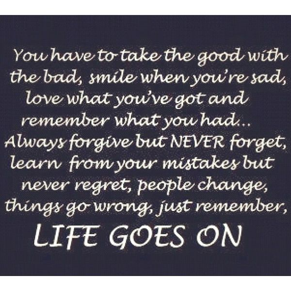 Take The Good With The Bad Life Goes On Motivation Quotes All