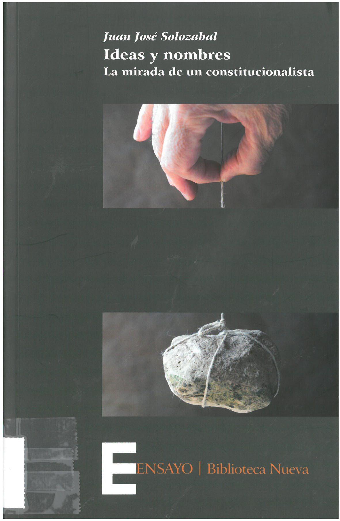 Solozábal Echavarría, Juan José: Ideas y nombres: la mirada de un constitucionalista Madrid : Biblioteca Nueva, 2015, 331 p.