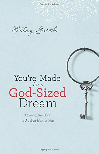 You're Made for a God-Sized Dream: Opening the Door to All God Has for You by Holley Gerth http://www.amazon.com/dp/080072061X/ref=cm_sw_r_pi_dp_Uu4Wwb0KHPKQD