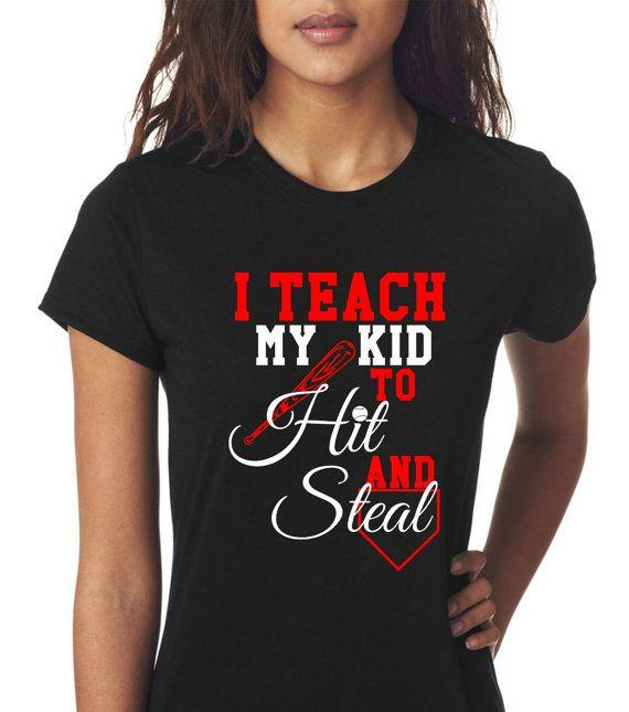 I Teach My Kid To Hit And Steal Baseball Mom Custom T Shirt Custom Tshirts Baseball Mom T Shirt
