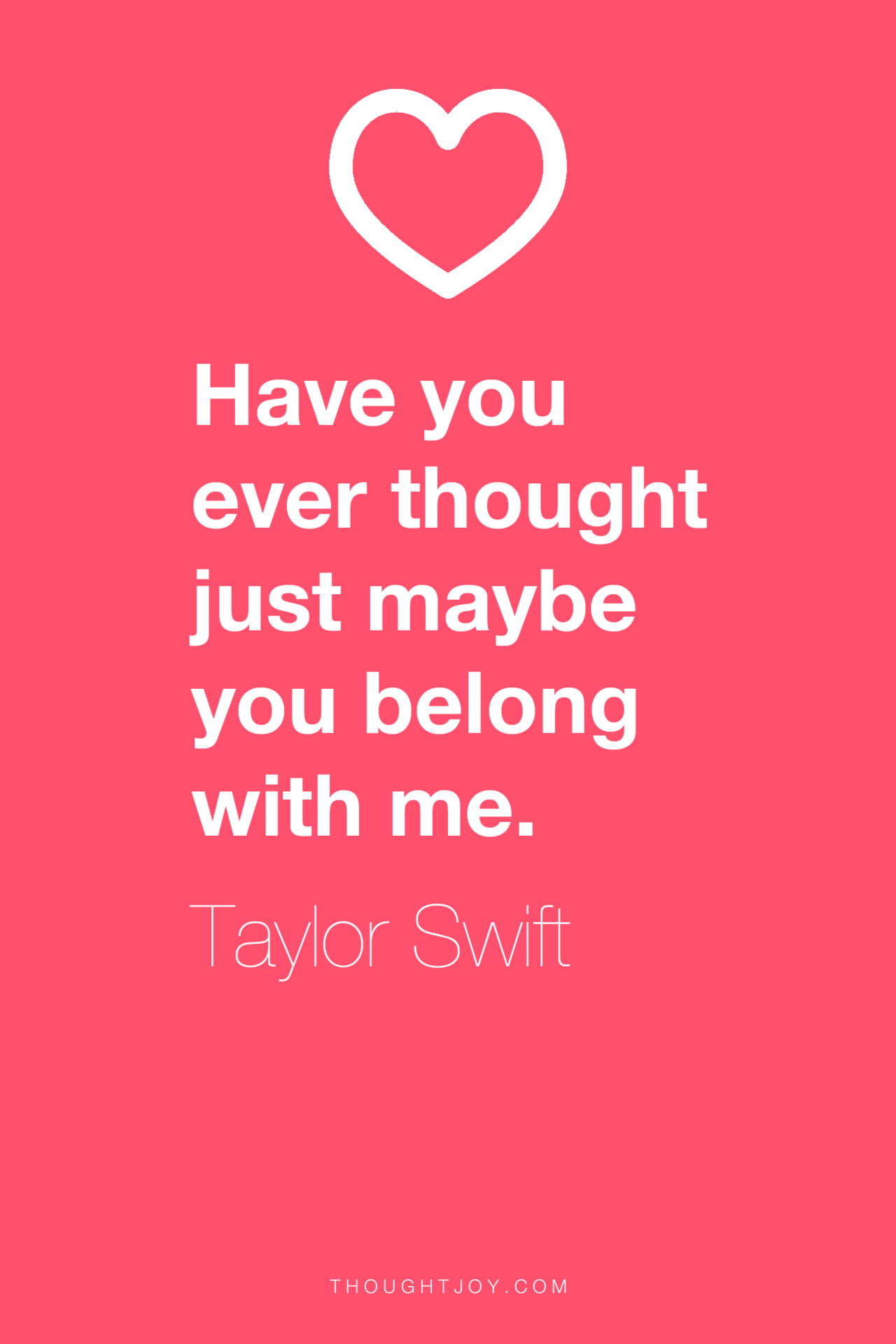 Have You Ever Just Thought Just Maybe You Belong With Me Taylor Swift Quote Quotes Design Typo Taylor Swift Lyrics Taylor Swift Quotes Song Quotes