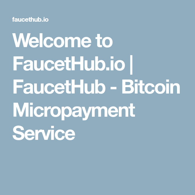 Welcome to FaucetHub io | FaucetHub - Bitcoin Micropayment Service