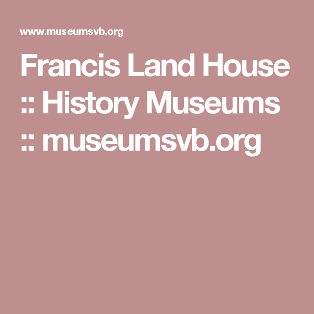 Virginia Beach Francis Land House History Museums Museumsvb Org