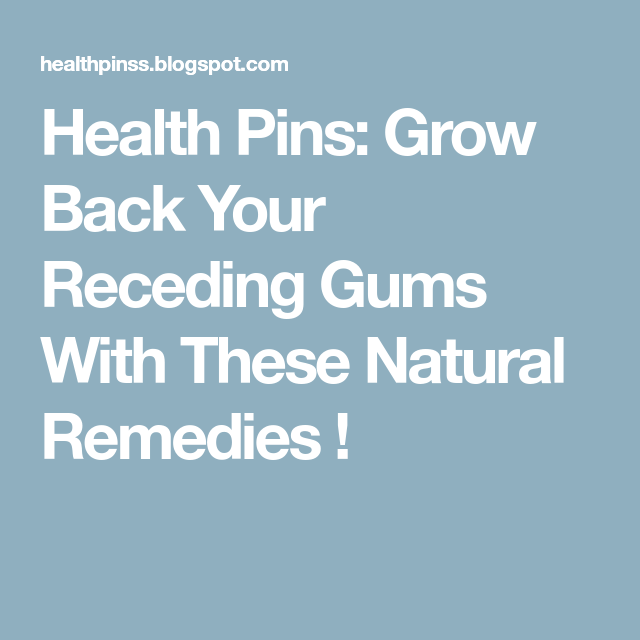 Health Pins: Grow Back Your Receding Gums With These Natural Remedies !