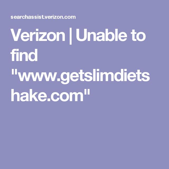 "Verizon | Unable to find ""www.getslimdietshake.com"""